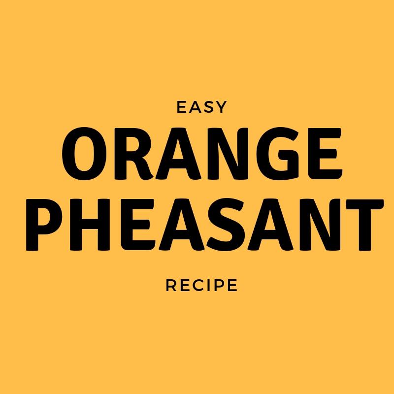 Graphic that says easy orange pheasant recipe